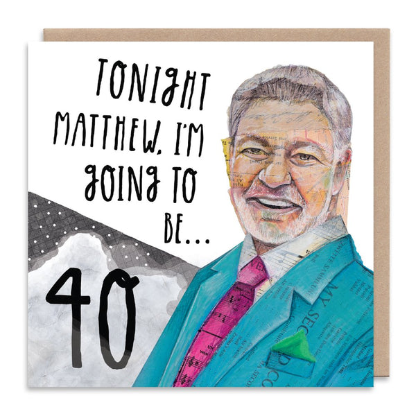 TONIGHT MATTHEW KELLY I'M GOING TO BE...40! Stars In Their Eyes greetings card by Angie Beal from LA LA LAND