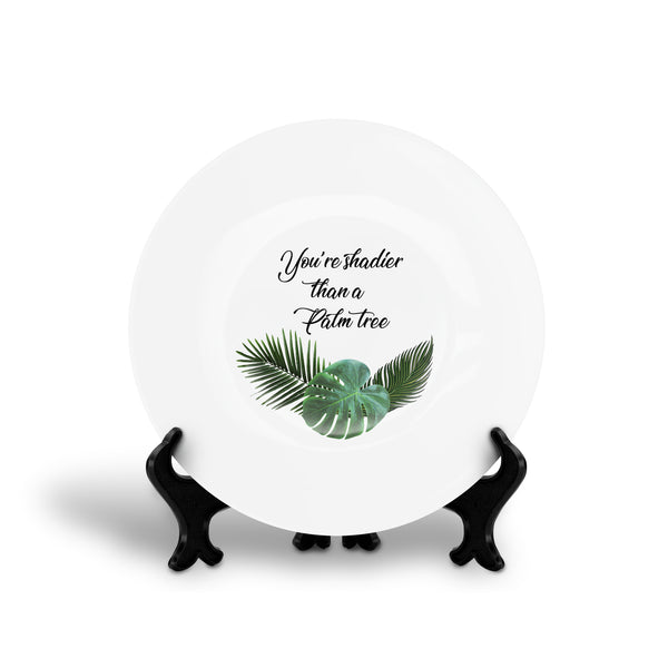 YOU'RE SHADIER THAN A PALM TREE April Carrion drag race rupaul floral slogan dinner plate from LA LA LAND