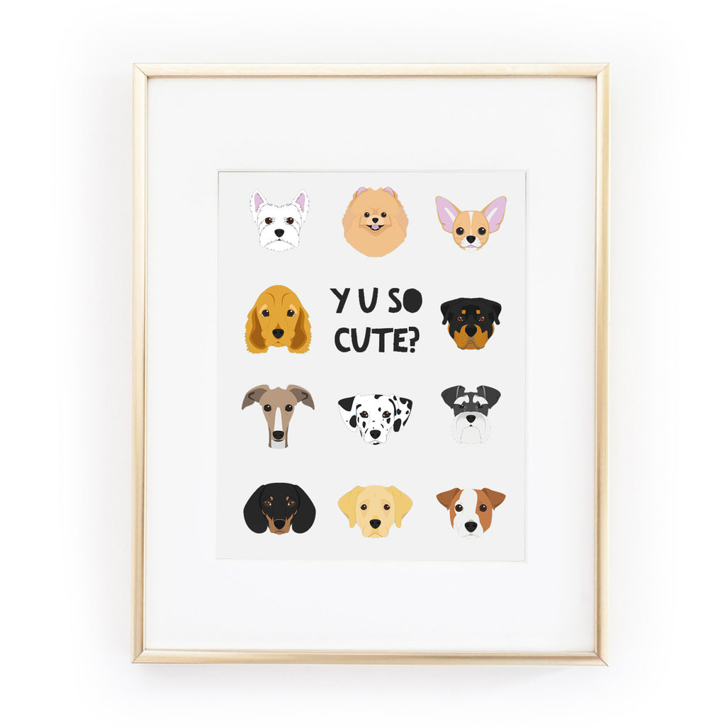 Y U SO CUTE? ART PRINT