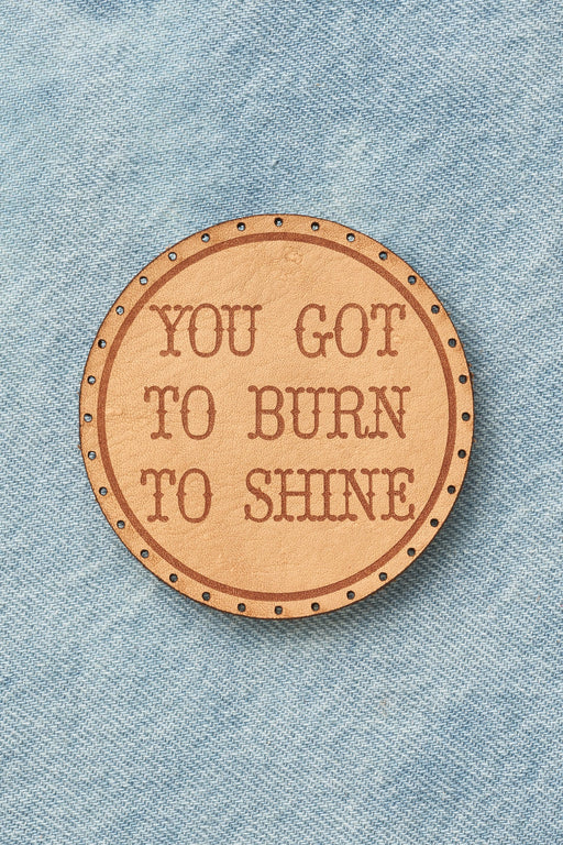 you got to burn to shine patch