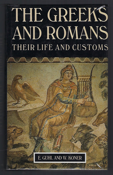The Greeks and Romans: Their Life and Customs - E. Guhl and W. Koner - BHIS15150 - BOO