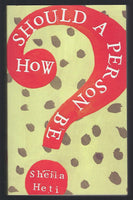 How Should a Person Be? - Sheila Heti - BPAP15676 - BOO