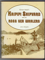 Stewart Island's Kaipipi Shipyard and the Ross Sea W.halers - J.P.C Watt - BRAR15030 BAUT - BOO