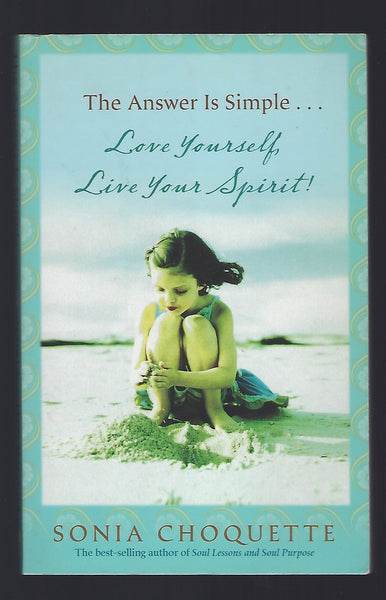 The Answer is Simple... Love Yourself, Live Your Spirit! - Sonia Choquette- BHUM15025 - BOO