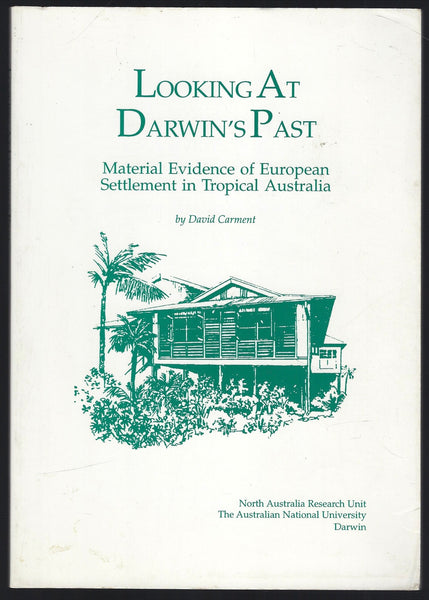 Looking at Darwin's Past: Material Evidence of European Settlement in Tropical Australia - David Carment - BRAR15460 - BAUT - BOO