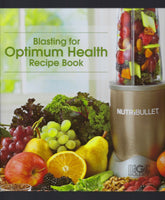 Blasting for Optimum Health: Recipe Book - NutriBullet - BHEA15015 - BCOO - BOO
