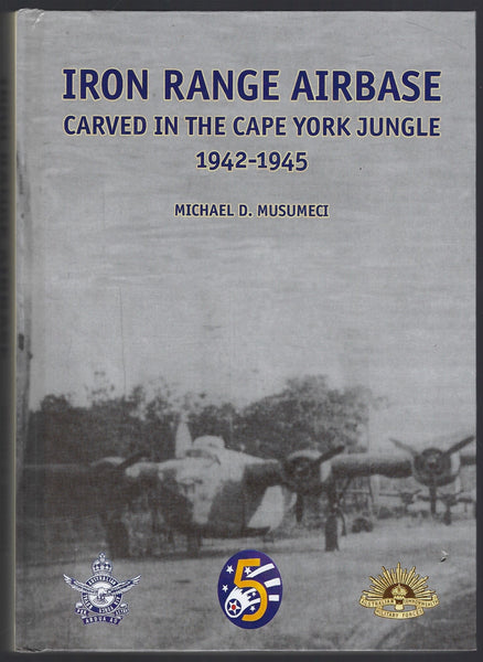 Iron Range Airbase: Carved in the Cape York Jungle 1942-1945 - Michael D. Musumeci - BRAR15317 - BMIL- BAUT - BOO