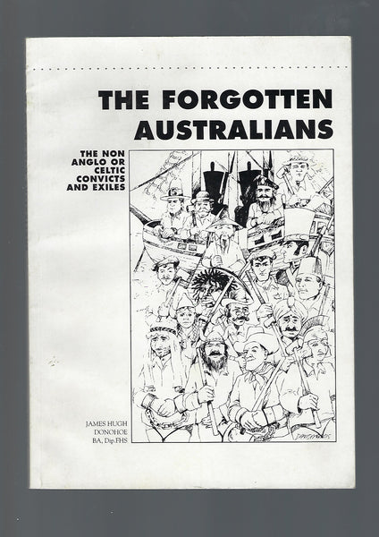 The Forgotten Australians: The Non Anglo or Celtic Convicts and Exiles - James Donohoe - BRAR15096 - BAUT - BOO