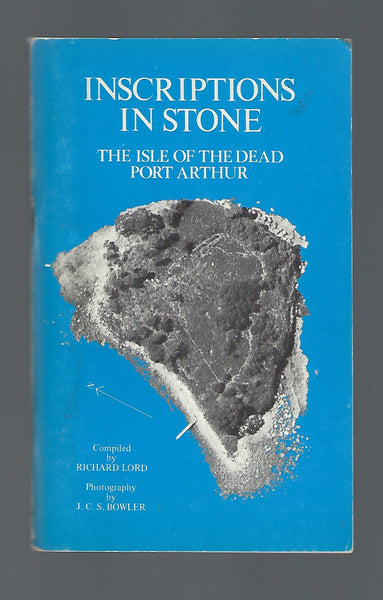 Inscriptions In Stone. The Isle of the Dead Port Arthur - Richard Lord - BRAR15082 - BAUT - BOO