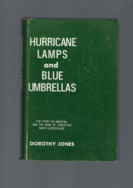 HURRICANE LAMPS AND BLUE UMBRELLAS. The Story of Innisfail and the Shire of Johnston North Queensland - Dorothy Jones - BRAR15079 - BAUT - BOO