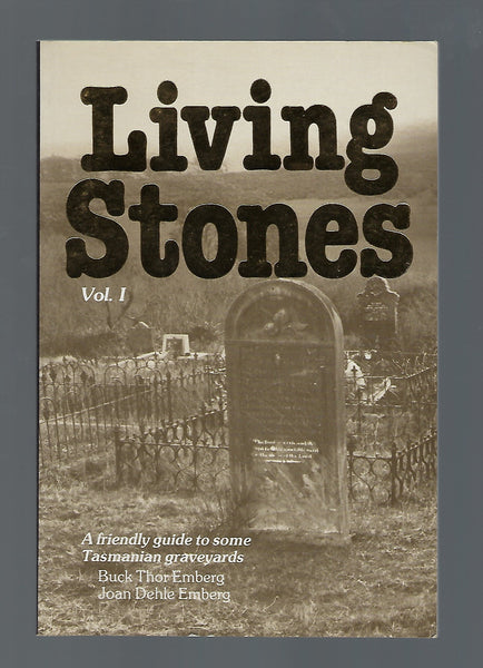 Living Stones. Vol 1. A friendly guide to some Tasmanian graveyards - Buck Thor Emberg - Joan Dehle Emberg - BRAR15083 - BAUT - BOO