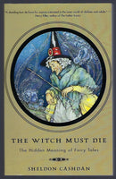 The Witch Must Die: The Hidden Meaning Of Fairy Tales - Sheldon Cashdan - BSCI15283 - BCLA - BOO