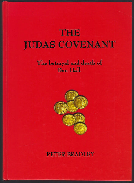 The Judas Covenant: The Betrayal and Death of Ben Hall - Peter Bradley - BRAR15289 - BAUT - BOO