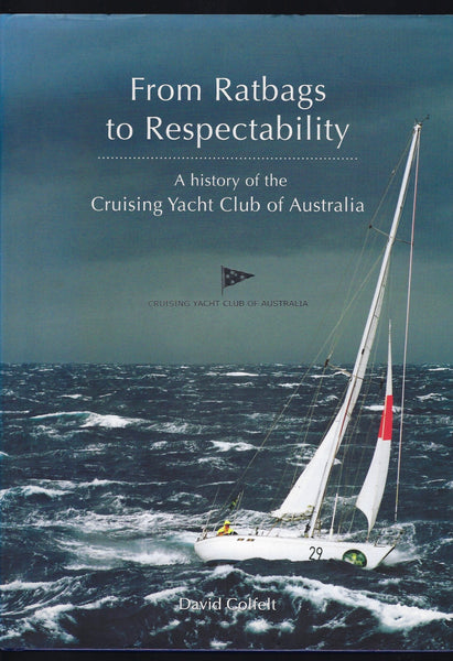 From Ratbags to Respectability: A History of the Cruising Yacht Club of Australia - David Colfelt - BRAR15110 - BAUT - BCRA - BOO