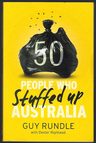 50 People Who Stuffed Up Australia - Guy Rundle - BHUM15127 - BOO