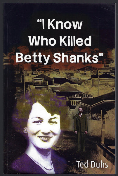 'I Know Who Killed Betty Shanks' - Ted Duhs - BTRUC15033 - BAUT - BOO