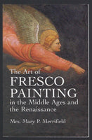 The Art of Fresco Painting in the Middle Ages and the Renaissance - Mrs. Mary P. Merrifield - BMUS15129 - BHIS - BOO