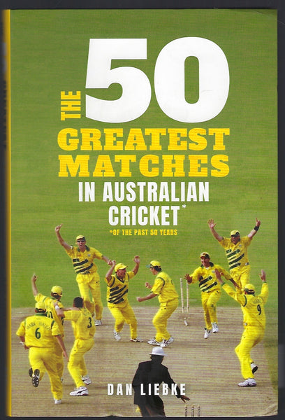 The 50 Greatest Matches in Australian Cricket of the Past 50 Years - Dan Liebke - BCRA15258 - BOO