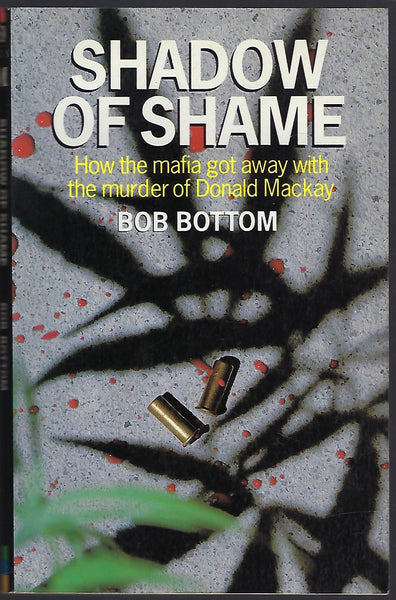 Shadow of Shame: How the Mafia Got Away with the Murder of Donald Mackay - Bob Bottom - BTRUC15038 - BOO