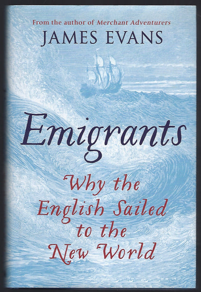 Emigrants: Why the English Sailed to the New World - James Evans - BHIS15224 - BOO