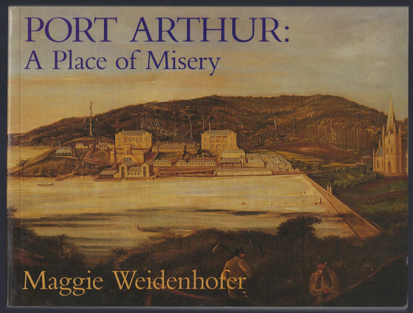 Port Arthur: A Place of Misery - Maggie Weidenhofer - BAUT15160 - BOO
