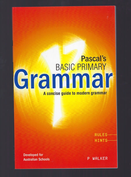 Pascal's Basic Primary Grammar: A Concise Guide to Modern Grammar - P. Walker - BREF15003 - BTEX - BOO