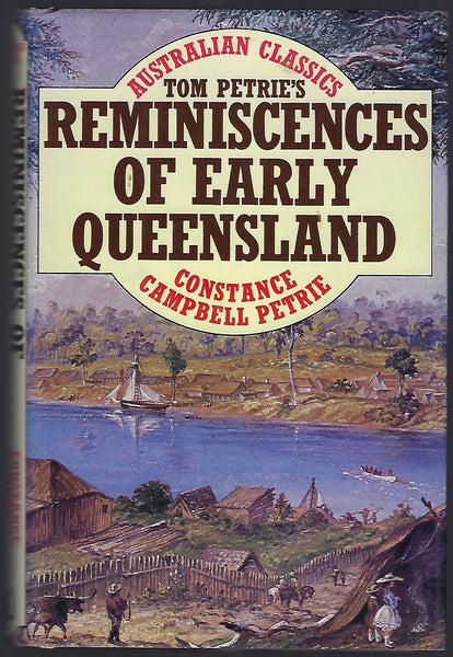 Tom Petrie's Reminiscences of Early Queensland - Constance Campbell Petrie - BAUT15163 - BOO