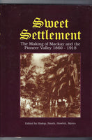 Sweet Settlement: The Making of Mackay and the Pioneer Valley 1860-1918 - Edited by Hislop, Booth, Howlett, Myers - BRAR15047 BAUT - BOO