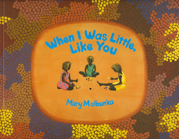 When I Was Little Like You - Mary Malbunka - BCHI15539 - BOO