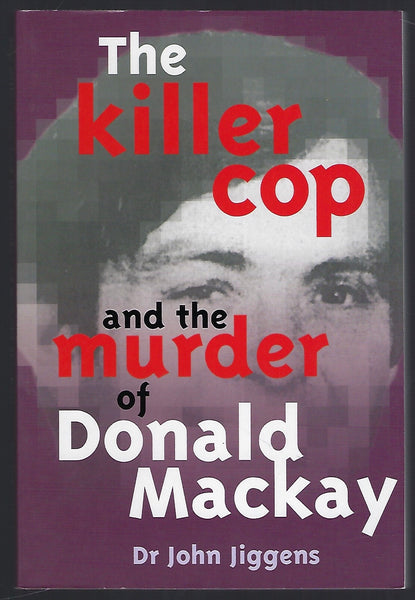 The Killer Cop and the Murder of Donald Mackay - John Jiggens - BTRUC15037 - BOO