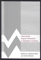 Intercultural Dispute Resolution In Aboriginal Contexts - Catherine Bell and David Kahane (eds.) - BSCI15101 - BTEX - BOO