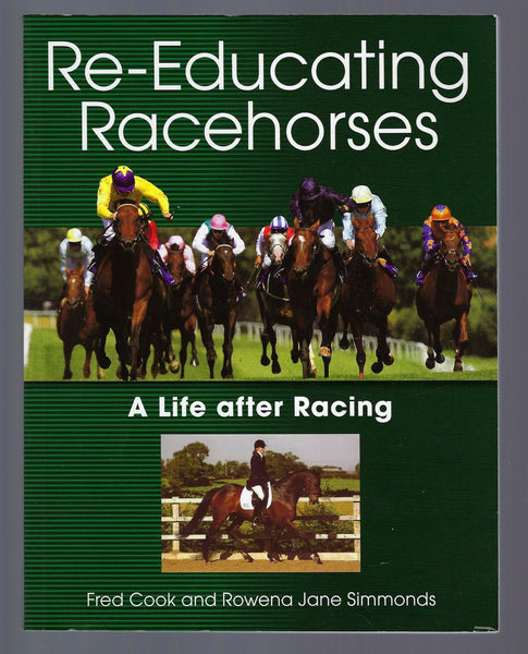 Re-Educating Racehorces: A Life After Racing - Fred Cook and Rowena Jane Simmonds - BCRA15016 - BOO