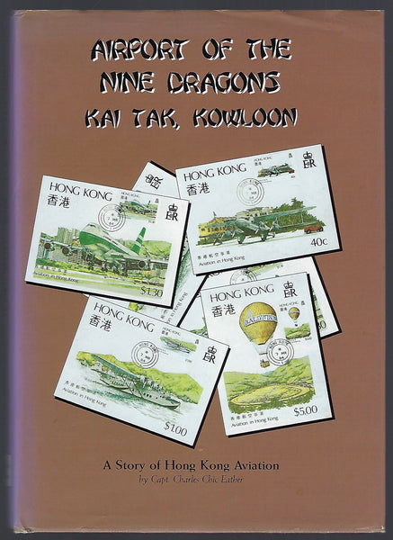 Airport of the Nine Dragons: A Story of Hong Kong Aviation - Charles Chic Eather - BHIS15243 - BMIL - BOO