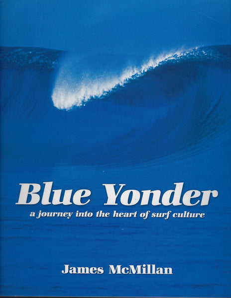 Blue Yonder: A Journey into the Heart of Surf Culture - James McMillan - BCRA15359 - BTRA - BOO