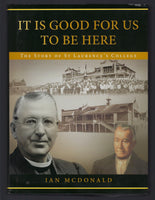 It Is Good for Us to Be Here: The Story of St Laurence's College - Ian MacDonald - BAUT15046 - BRAR - BOO