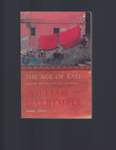 The Age of Kali: Indian Travels & Encounters - William Dalrymple - BTRA15043 - BOO