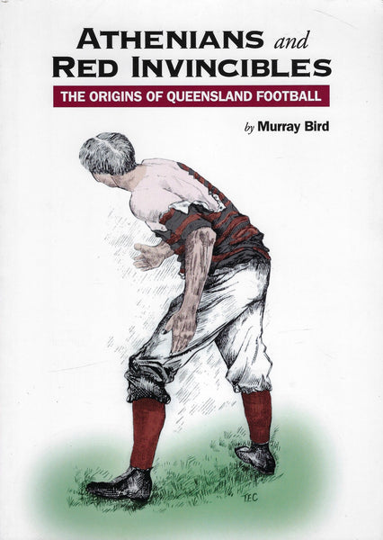 Athenians & Red Invincibles: The Origins of Queensland Football - Murray Bird - BRAR15347 - BCRA - BAUT - BOO