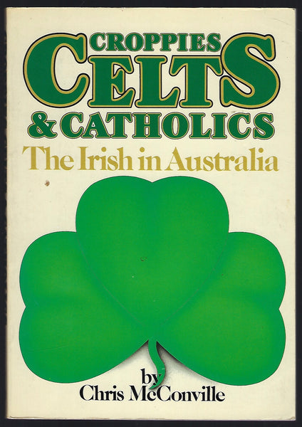 Croppies Celts & Catholics: The Irish in Australia - Chris McConville - BRAR15463 - BAUT - BOO