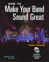 How to Make Your Band Sound Great - Bobby Owsinski - BMUS15121 - BOO