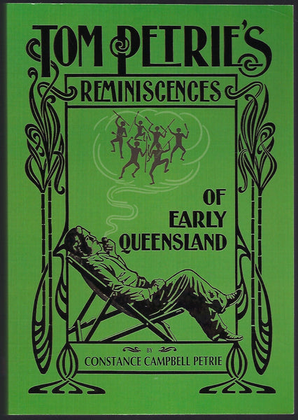Tom Petrie's Reminiscences of Early Queensland - Constance Campbell Petrie - BAUT15256 - BOO