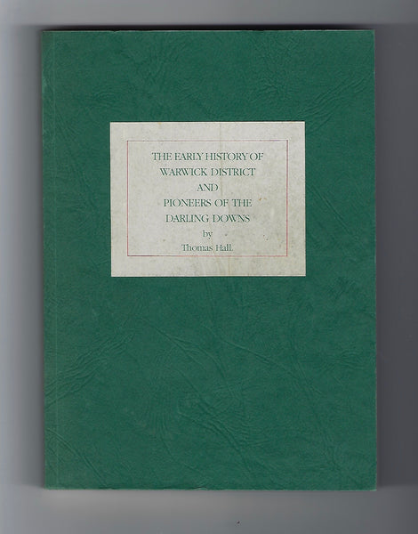 The Early History of Warwick District and Pioneers of the Darling Downs - Thomas Hall - BRAR15009 BAUT - BOO