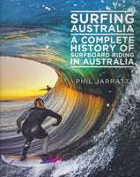 Surfing Australia: A Complete History of Surfboard Riding in Australia - Phil Jarratt - BAUT15140 - BOO