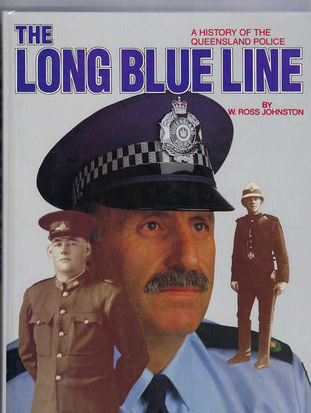The Long Blue Line: A History of the Queensland Police - W. Ross Johnston - BRAR15063 BAUT - BOO
