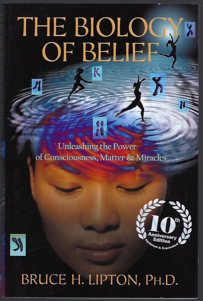 The Biology of Belief (10th Anniversary Edition) - Bruce H. Lipton - BSCI15300 - BOO
