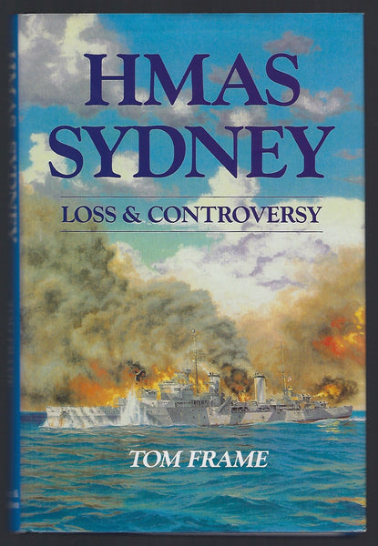 HMAS Sydney: Loss and Controversy - Tom Frame - BMIL15062 - BOO
