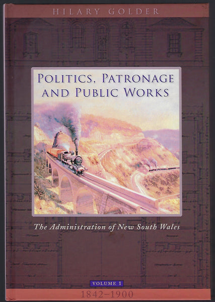 Politics, Patronage and Public Works: The Administration of New South Wales Volume 1 1842-1900 - Hilary Golder - BAUT15114 - BOO