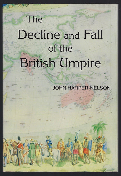 The Decline and Fall of the British Umpire - John Harper-Nelson - BHIS15225 - BOO