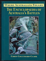 Where Australians Fought: The Encyclopaedia of Australia's Battles - Chris Coulthard-Clark - BMIL15056 - BOO