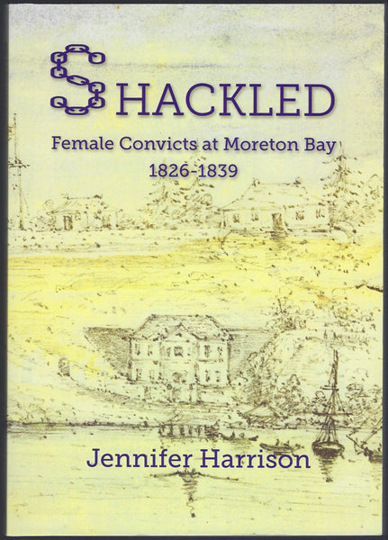 Shackled: Female Convicts at Moreton Bay 1826-1839 - Jennifer Harrison - BRAR15351 - BAUT - BOO