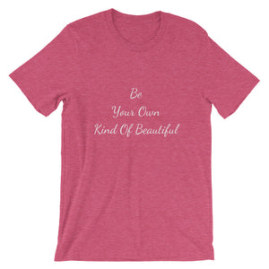 Open image in slideshow, Be Your Own Kind Of Beautiful Unisex T-shirt